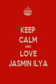 KEEP CALM AND LOVE JASMIN ILYA - Personalised Poster large