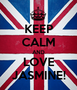 KEEP CALM AND LOVE JASMINE! - Personalised Poster large