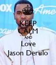 KEEP CALM AND Love Jason Derulo - Personalised Poster large