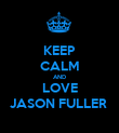 KEEP CALM AND LOVE JASON FULLER  - Personalised Poster large
