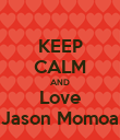 KEEP CALM AND Love Jason Momoa - Personalised Poster large