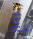 KEEP CALM AND LOVE JASON REVAY - Personalised Poster large