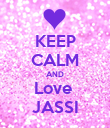 KEEP CALM AND Love  JASSI - Personalised Poster large