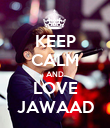 KEEP CALM AND LOVE JAWAAD - Personalised Poster large