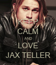 KEEP CALM AND LOVE JAX TELLER - Personalised Poster large