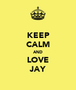 KEEP CALM AND LOVE JAY - Personalised Poster large