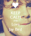 KEEP CALM AND Love Jay Bird - Personalised Poster small
