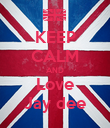 KEEP CALM AND Love Jay dee - Personalised Poster large