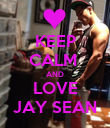 KEEP CALM  AND LOVE JAY SEAN - Personalised Poster large
