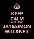 KEEP CALM AND LOVE JAY&SIMON WILL&NEIL - Personalised Poster large