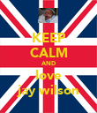 KEEP CALM AND love jay wilson - Personalised Poster large