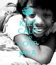 KEEP CALM AND LOVE JAYA - Personalised Poster large