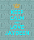 KEEP CALM AND LOVE JAYDEEN - Personalised Poster large