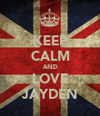 KEEP CALM AND LOVE JAYDEN - Personalised Poster large