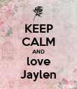 KEEP CALM AND love Jaylen - Personalised Poster large