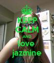 KEEP CALM AND love  jazmine - Personalised Poster large