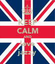 KEEP CALM AND love jazzy - Personalised Poster large