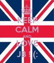 KEEP CALM AND LOVE JB ! (: - Personalised Poster large