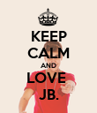 KEEP CALM AND LOVE  JB. - Personalised Poster large