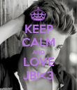 KEEP CALM AND LOVE JB!<3 - Personalised Poster large