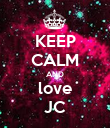 KEEP CALM AND love JC - Personalised Poster large