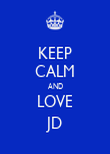 KEEP CALM AND LOVE JD - Personalised Poster large