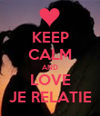 KEEP CALM AND LOVE JE RELATIE - Personalised Poster large