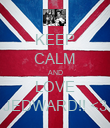 KEEP CALM AND LOVE JEDWARD!! <3 - Personalised Poster large