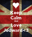 Keep Calm And Love Jedward<3 - Personalised Poster large