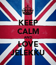 KEEP CALM AND LOVE JELEKKU - Personalised Poster large