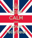 KEEP CALM AND Love JellyBear - Personalised Poster large