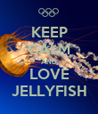 KEEP CALM AND LOVE JELLYFISH - Personalised Poster large