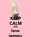 KEEP CALM AND love jemma - Personalised Poster large