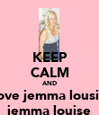 KEEP CALM AND love jemma lousie jemma louise - Personalised Poster large