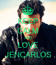 KEEP CALM AND LOVE JENCARLOS - Personalised Poster large