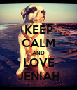 KEEP CALM AND LOVE JENIAH - Personalised Poster large