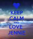 KEEP CALM AND LOVE  JENNIE - Personalised Poster large