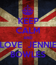 KEEP CALM AND LOVE  JENNIE BOWLES - Personalised Poster large