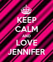 KEEP CALM AND LOVE JENNIFER - Personalised Poster large