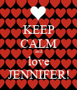 KEEP CALM and love JENNIFER! - Personalised Poster large