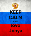 KEEP CALM AND love Jenya - Personalised Poster large