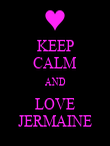 KEEP CALM AND LOVE JERMAINE - Personalised Poster large