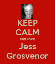 KEEP CALM and love Jess Grosvenor - Personalised Poster large