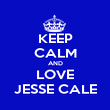 KEEP CALM AND LOVE JESSE CALE - Personalised Poster large