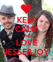 KEEP CALM AND LOVE JESSE&JOY - Personalised Poster large