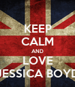 KEEP CALM AND LOVE JESSICA BOYD - Personalised Poster large