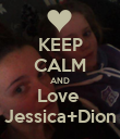 KEEP CALM AND Love  Jessica+Dion - Personalised Poster large