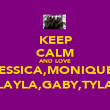 KEEP CALM AND LOVE JESSICA,MONIQUE, LAYLA,GABY,TYLA - Personalised Poster large