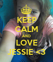 KEEP CALM AND LOVE JESSIE <3 - Personalised Poster large
