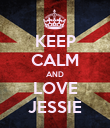 KEEP CALM AND LOVE JESSIE - Personalised Poster large